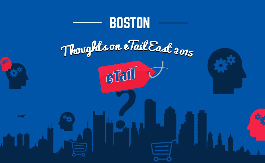 Conference Recap & Lessons Learned: eTail East 2015 in Boston, MA