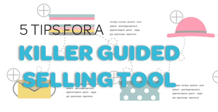 Guided Selling Tools: Top 5 Tips