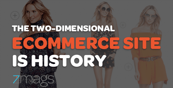 Guest Post: The Two-Dimensional eCommerce Site is History