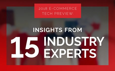 2018 E-Commerce Tech Preview: 15 Expert Insights