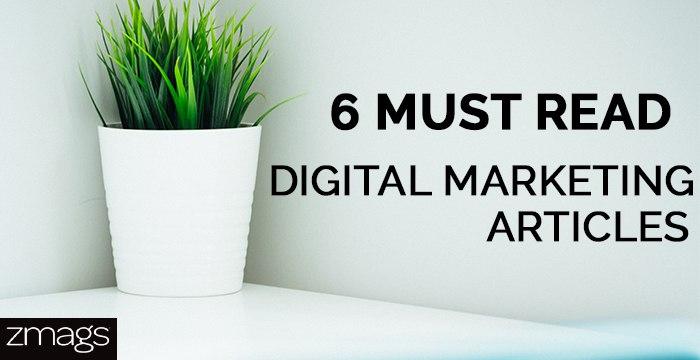 6 Must Read Digital Marketing Articles