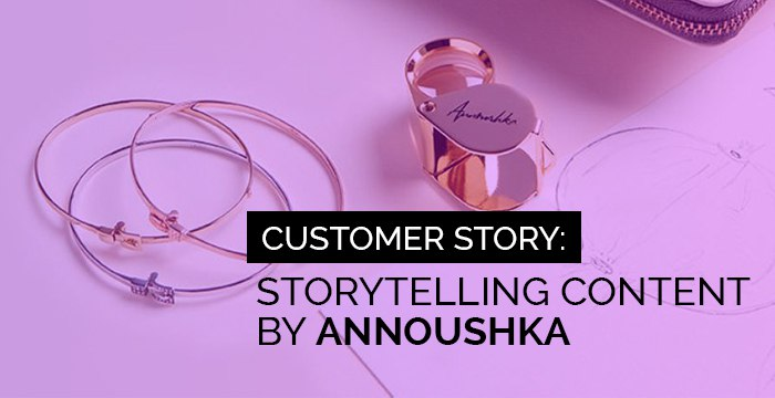 Annoushka: Crafting Rich Storytelling Campaigns