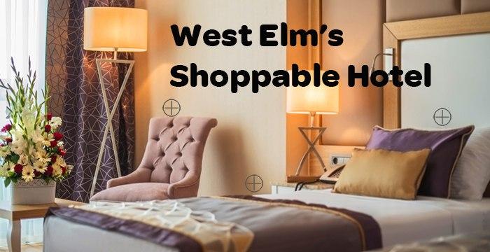 West Elm Shoppable Hotels: Bringing Ecommerce to You