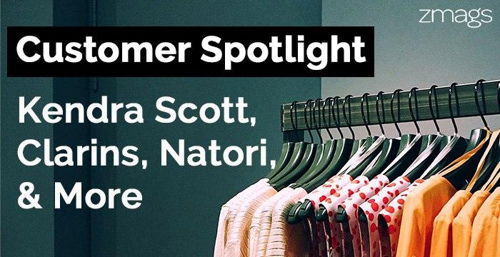 Customer Spotlight: Kendra Scott, Clarins, Natori, & More!