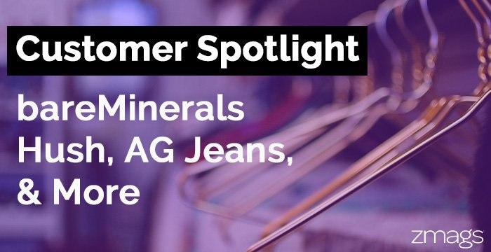 Customer Spotlight: bareMinerals, Hush, AG Jeans, and More