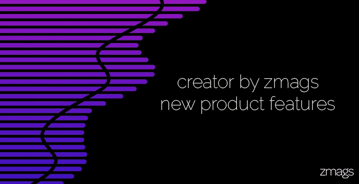 New Creator by Zmags Product Features