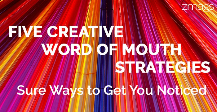 Five Creative Word of Mouth Strategies To Get You Noticed