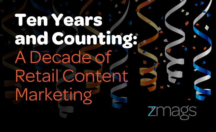 Ten Years and Counting: A Decade of Retail Content Marketing