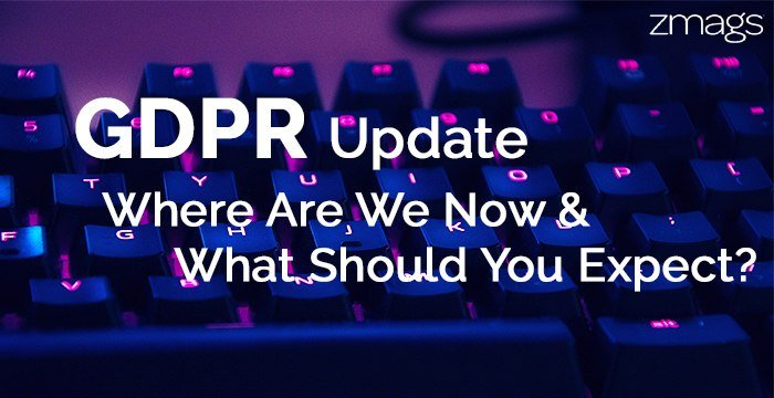 GDPR Update: Where Are We Now & What Should You Expect?