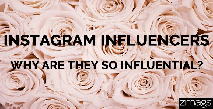 Instagram Influencers: Why Are They Influential?