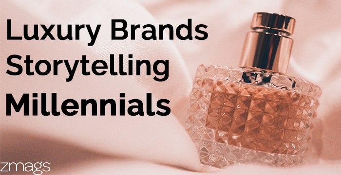 Luxury Brands, Storytelling, and Millennials