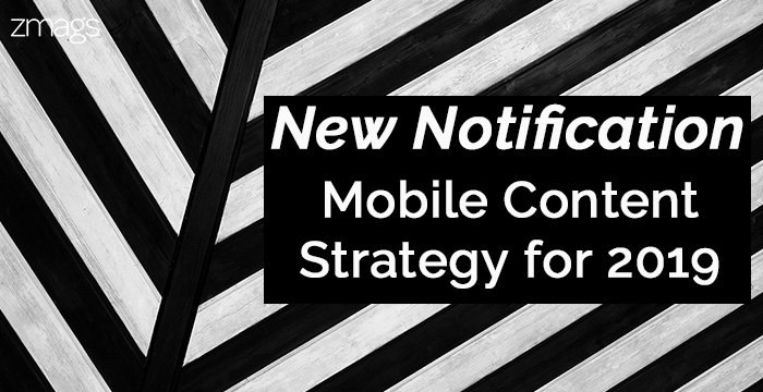 New Notification: Mobile Content Strategy For 2019