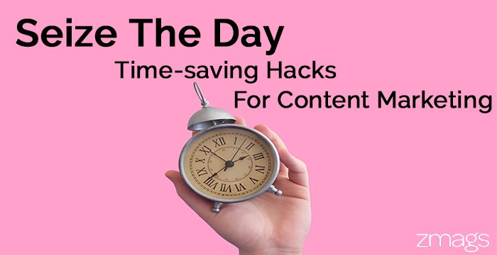 Seize The Day: Time Saving Hacks For Content Marketing